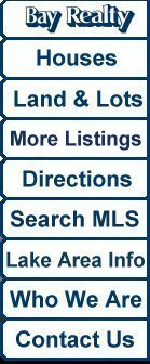 Link to Home Page, Houses, Land and Lots, More Listings, Directions, Seach MLS, Lake Area Info, Who We Are, Contact Us